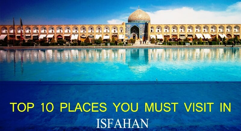 Top 10 Places You Must Visit in Isfahan